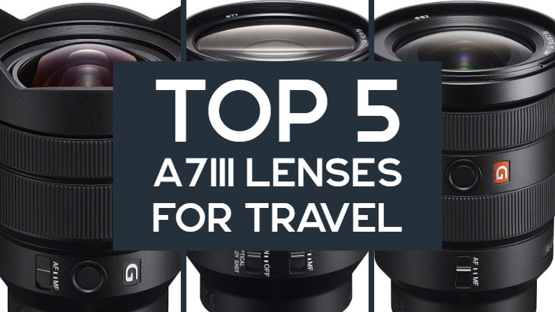 5 Best Sony A7III Travel Lenses (Buyer's Guide)