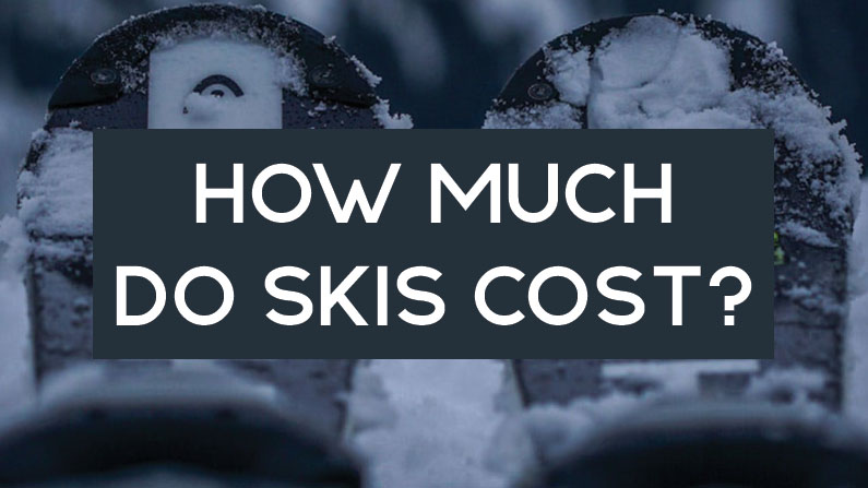 How Much Do Skis Cost? (Buyer's Guide & Tips)